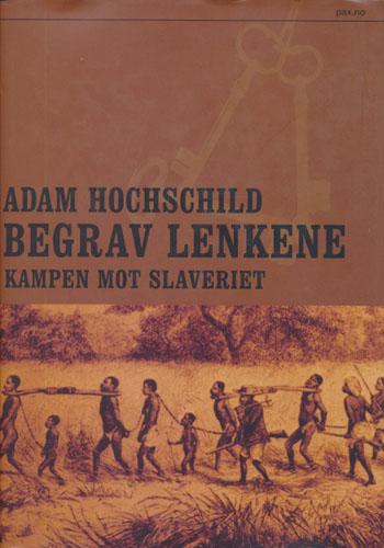 (SLAVERI) Begrav lenkene. Kampen mot slaveriat. Oversatt av Erik Ringen.