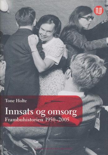 Innsats og omsorg. Frambuhistorien 1950-2005.