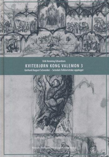(SCHNEIDER, GERHARD AUGUST) Kvitebjørn Kong Valemon 3. Gerhard August Schneider - Setedals folkloristiske oppdager.