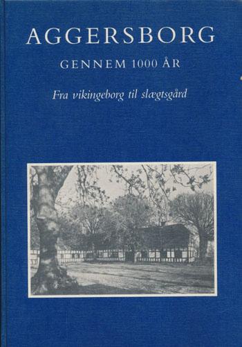 Aggersborg gennem 1000 år. Fra vikingeborg til slægtsgård.