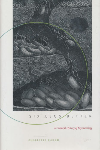 Six legs better. A cultural history of myrmecology.
