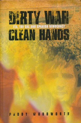 Dirty war, clean hands. ETA, the GAL and Spanish democracy.
