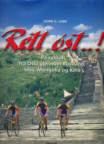 Rett øst..! På sykkel fra Oslo gjennom Russland, Sibir, Mongolia og Kina. Thor Haraldsens sykkelekspedisjon.