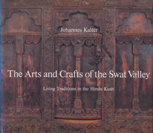 The Arts and Crafts of the Swat Valley. Living Traditions in the Hindu Kush.