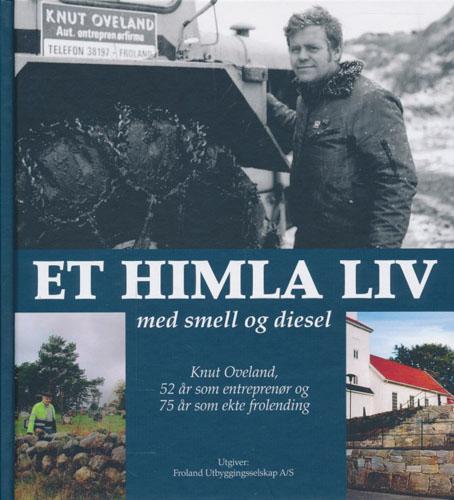 (OVELAND, KNUT) Et himla liv med smell og diesel. Knut Oveland, 52 år som entreprenør og 75 år som ekte frolending.