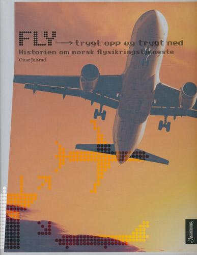 Fly - trygt opp og trygt ned. Historien om norsk flysikringstjeneste.