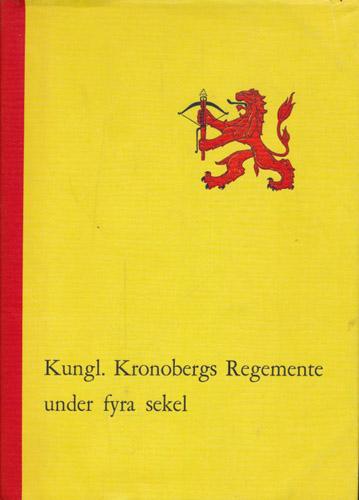 KUNGL. KRONOBERGS REGEMENTE UNDER FYRA SEKEL 1623 - 1964.