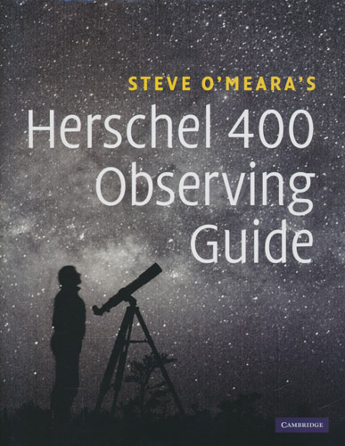 Steve O'Meara's Herschel 400 Observing Guide. How to find and explore 400 star clusters, nebulae, and galaxies discovered by William and Caroline Herschel.
