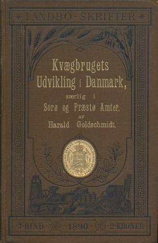 Meddelelser om Kvægbrugets Udvikling i Danmark, særlig i Sorø og Præstø Amter i de sidste 25-35 Aar. Konkurrenceafhandling. Bind III.