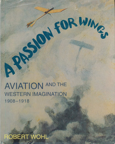 A Passion for Wings. Aviation and the Western Imagination 1908-1918.