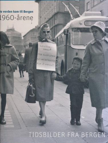 DA VERDEN KOM TIL BERGEN.  1960-årene. Tidsbilder fra Bergen. Red. Knut Strand, Frode Bjerkestrand. Truls Synnestvedt og Torleif Trettenes.