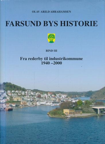 Farsund bys historie. Fra rederby til industrikommune. 1940-200. Bind III.