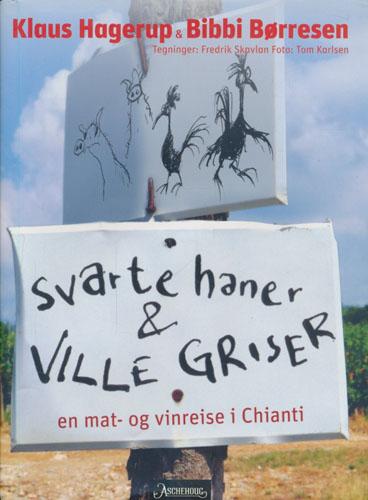 Svarte haner & ville griser. En mat- og vinreise i Chianti.