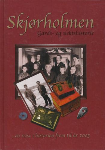 Skjørholmen. Gårds- og slektshistorie. ...en reise i historien frem til 2005.
