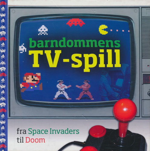 Barndommens TV-spill. Fra Space Invaders til Doom.
