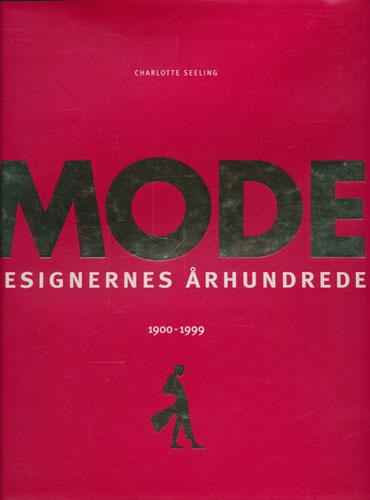 Mode. Designernes århundrede 1900-1999.