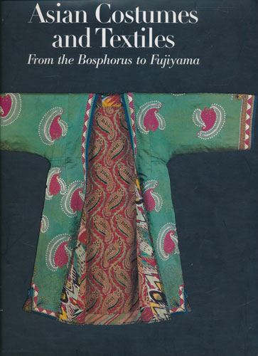 Asian Costumes and Textiles from the Bosphorus to Fujiyama. The Zaira and Marcel Mis Collection.