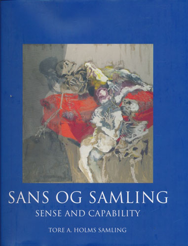 Sans og samling. Sense and Capability. Utvalg fra Tore A. Holms samling.