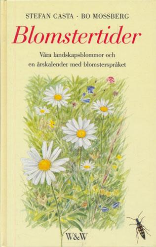 Blomstertider. Våra landskapsblommor och en årskalender med blomsterspråket.