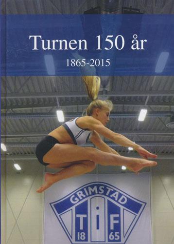 Turnen 150 år. 1865-2015. Grimstad Turn og Idrettsforening.