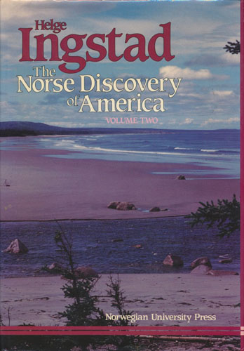 The Norse Discovery of America. Volume Two: The Historical Background and the Evidence of the Norse Settlement Discovered in Newfoundland.
