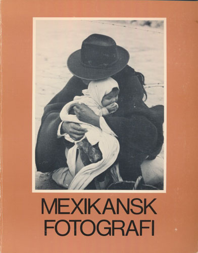 MEXIKANSK FOTOGRAFI.  Kulturhuset Stockholm 19 november 1982 - 30 januari 1983.
