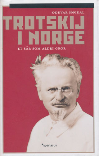(TROTSKIJ, LEO) Trotskij i Norge. Et sår som aldri gror.