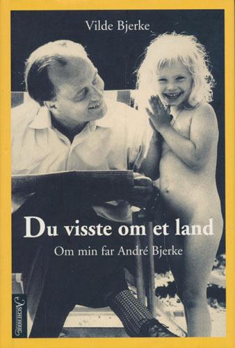 (BJERKE, ANDRÉ) Du visste om et land. Om min far André Bjerke.