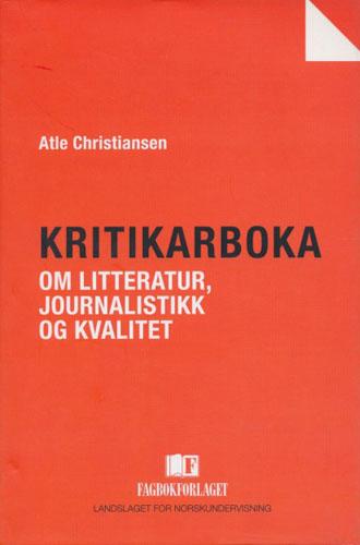 Kritikarboka. Om litteratur, journalistikk og kvalitet.