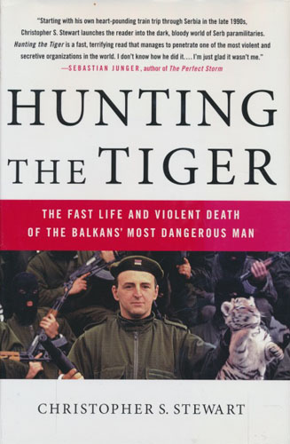 (ARKAN) Hunting the Tiger. The Fast Life and Violent Death of the Balkans' Most Dangerous Man.