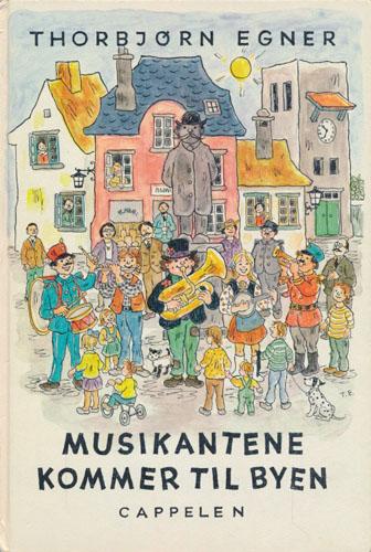 Musikantene kommer til byen. En liten musikant-historie med viser og muntre musikanter og illustrert av forfatteren.