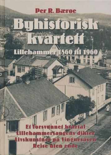 Byhistorisk kvartett. Lillehammer 1860 til 1960.