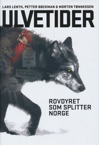 Ulvetider. Rovdyret som splitter Norge.
