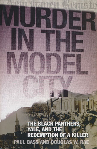 Murder in the Model City.The Black Panthers, Yale, and the Redemption of a Killer.