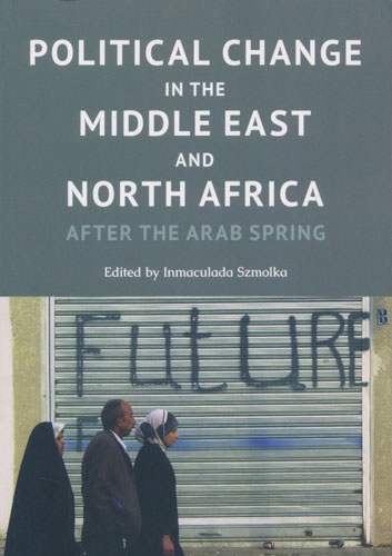 Political Change in the Middle East and North Africa. After the Arab Spring.