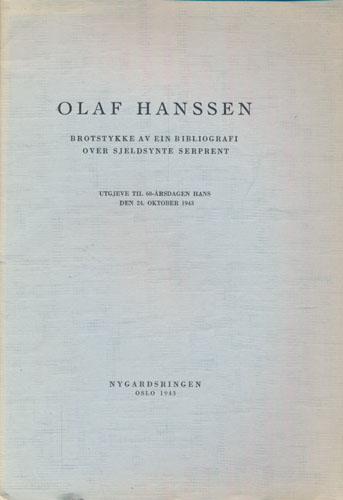 (HANSSEN, OLAF) Olaf Hanssen. Brotstykke av ein bibliografi over sjeldsynte serprent. Utgjeve til 60-årsdagen hans den 24.oktober 1943.