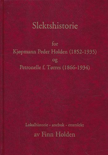 Slektshistorie for kjøpmann Peder Holden (1852-1935) og Petronelle f. Tørres (1866-1934). Lokalhistorie - anebok - etterslekt.