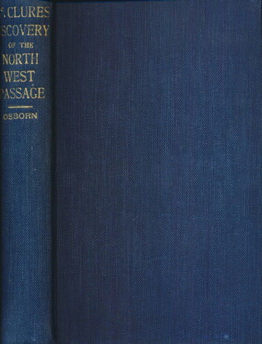"""(M'CLURE, ROBERT LE M.) The Discovery of the North-West Passage by H.M.S. """"Investigator,"""" Capt. R. M'CLure, Edited by Commander Sharard Osborn, From the Logs and Journals of Capt. Robert Le M. M'Clure."""