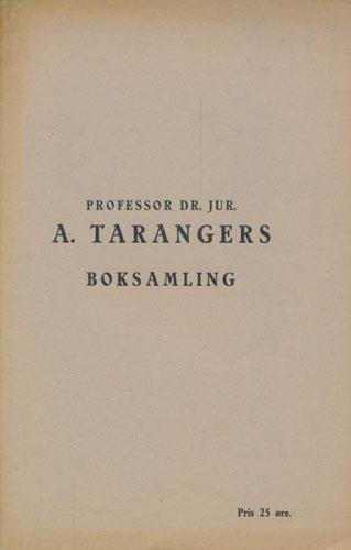(AUKSJONSKATALOG) Fortegnelse over avdøde professor dr. jur. A. Tarangers boksamling der bortselges ved auksjon. Tirsdag 19., onsdag 20. og torsdag 21. mai 1931 alle dager fra kl. 5 presis.