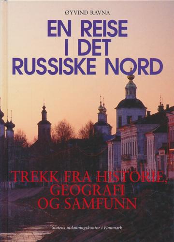 En reise i det russiske nord. Trekk fra historie, geografi og samfunn.