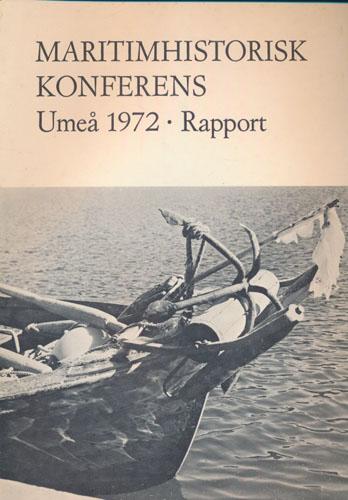 MARITIMHISTORISK KONFERENS  i Umeå den 8 - 9 december 1972. Rapport, Föredrag och diskussioner.