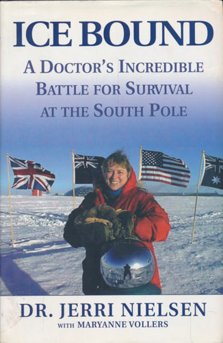 Ice Bound. A Doctor's Incredible Battle for Survival at the South Pole.