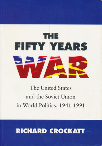 The Fifty Years War. The United States and the Soviet Union in world politics, 1941-1991.