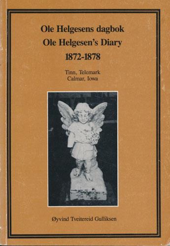 (HELGESEN, OLE) Ole Helgesens dagbok. Ole Helgesen's Diary 1872 - 1878. Tinn, Telemark. Calmar, Iowa.
