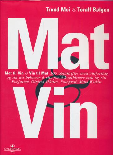 Mat & vin. Mat til vin & vin til mat. 100 oppskrifter med vinforslag og alt du behøver å vite for å kombinere mat og vin.