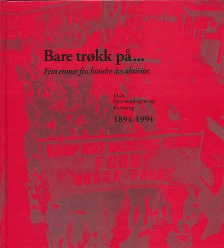 (OSLO SPORVEIER) Bare trøkk på... Fem emner fra hundre års aktivitet. Oslo Sporveisbetjenings Forening 1894-1994.