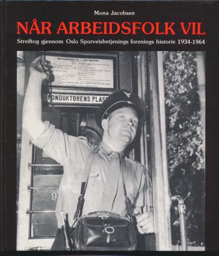 (OSLO SPORVEIER) Når arbeidsfolk vil. Streiftog gjennom Oslo Sporveisbetjenings forenings historie 1934-1964.