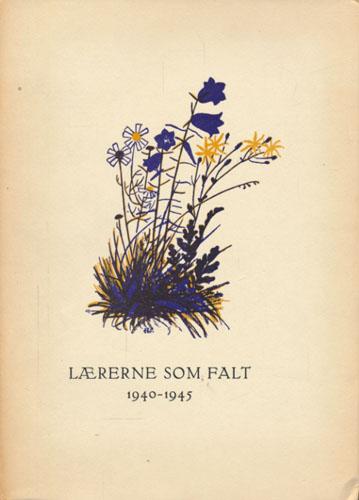 LÆRERNE SOM FALT.  Minneskrift 1940-45.