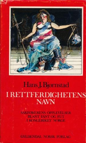 I rettferdighetens navn. Sakførerens opplevelser blant fant og fut i kongeriket Norge.