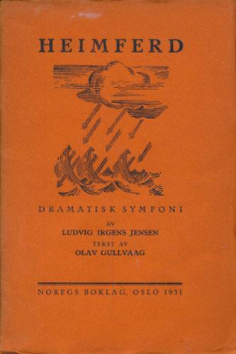 Heimferd. Dramatisk symfoni. Av Ludvig Irgens Jensen. Tekst av ...
